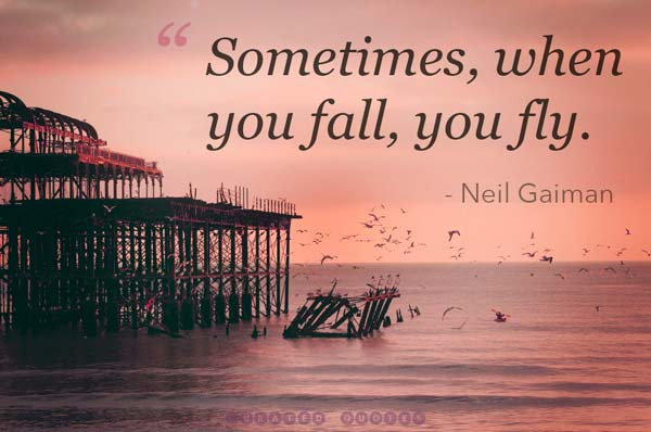 Sometimes, when you fall, you fly.