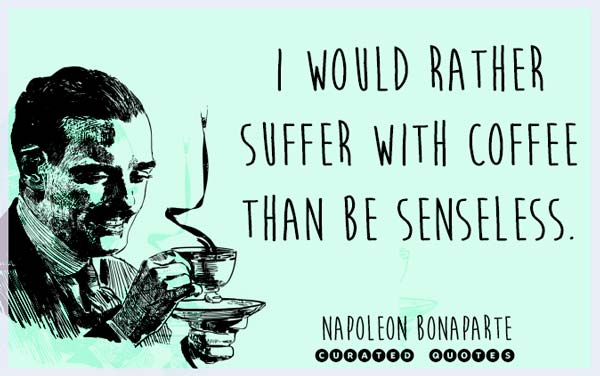 Quote about suffering without coffee.