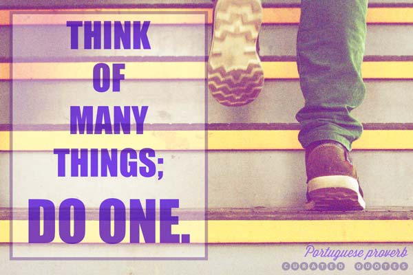 Think of many things, do one.