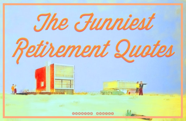The 50 Funniest Quotes about Retirement - Curated Quotes